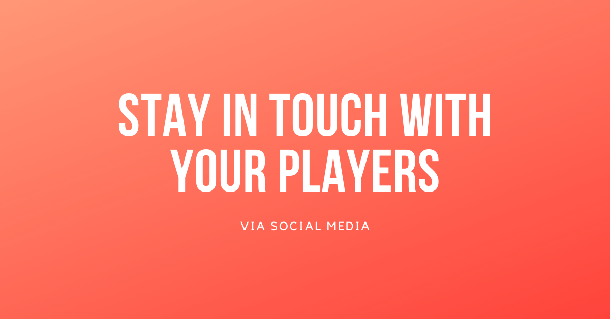 Stay in touch with your players